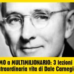 Da POVERISSIMO a MULTIMILIONARIO: 3 lezioni chiave dalla straordinaria vita di Dale Carnegie