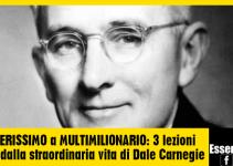 Da POVERISSIMO a MULTIMILIONARIO: 3 lezioni chiave dalla straordinaria vita di Dale Carnegie - CRESCITA A 360°, MONEY