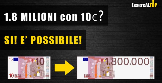 1.8 MILIONI con 10€? Si! E' possibile!