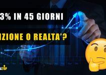 +33% in 45 giorni – Finzione o Realtà?